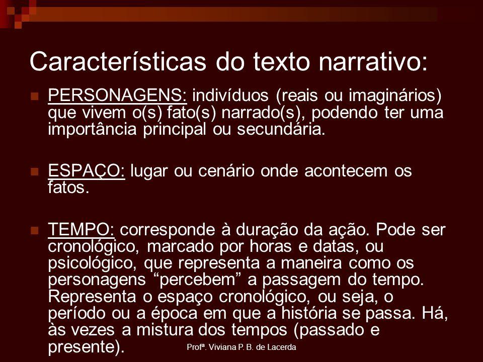 Profª. Viviana P. B. de Lacerda Características do texto narrativo: PERSONAGENS: indivíduos (reais ou imaginários) que vivem o(s) fato(s) narrado(s),