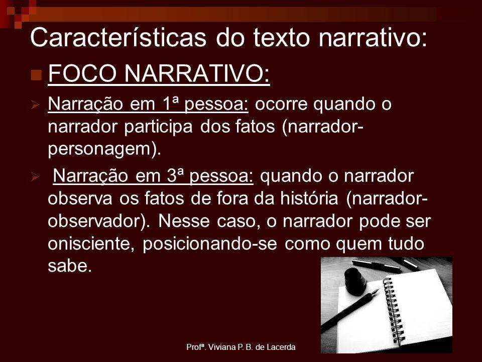 Profª. Viviana P. B. de Lacerda Características do texto narrativo: FOCO NARRATIVO:  Narração em 1ª pessoa: ocorre quando o narrador participa dos fa
