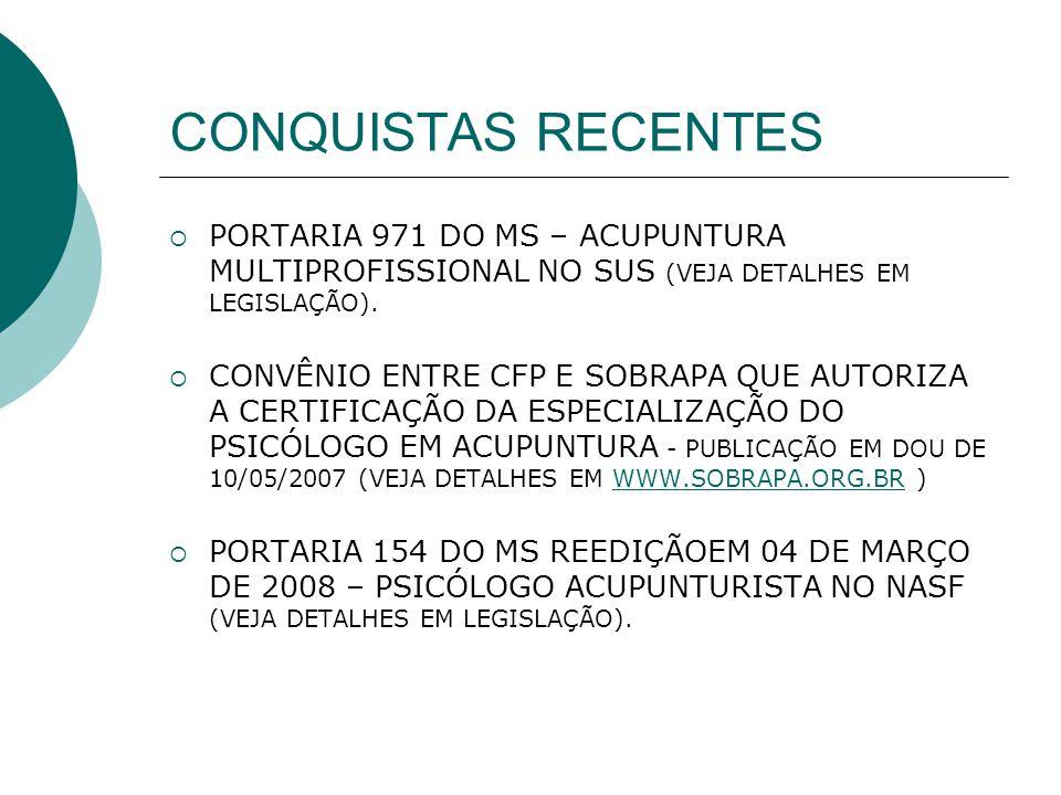 CONQUISTAS RECENTES  PORTARIA 971 DO MS – ACUPUNTURA MULTIPROFISSIONAL NO SUS (VEJA DETALHES EM LEGISLAÇÃO).  CONVÊNIO ENTRE CFP E SOBRAPA QUE AUTOR
