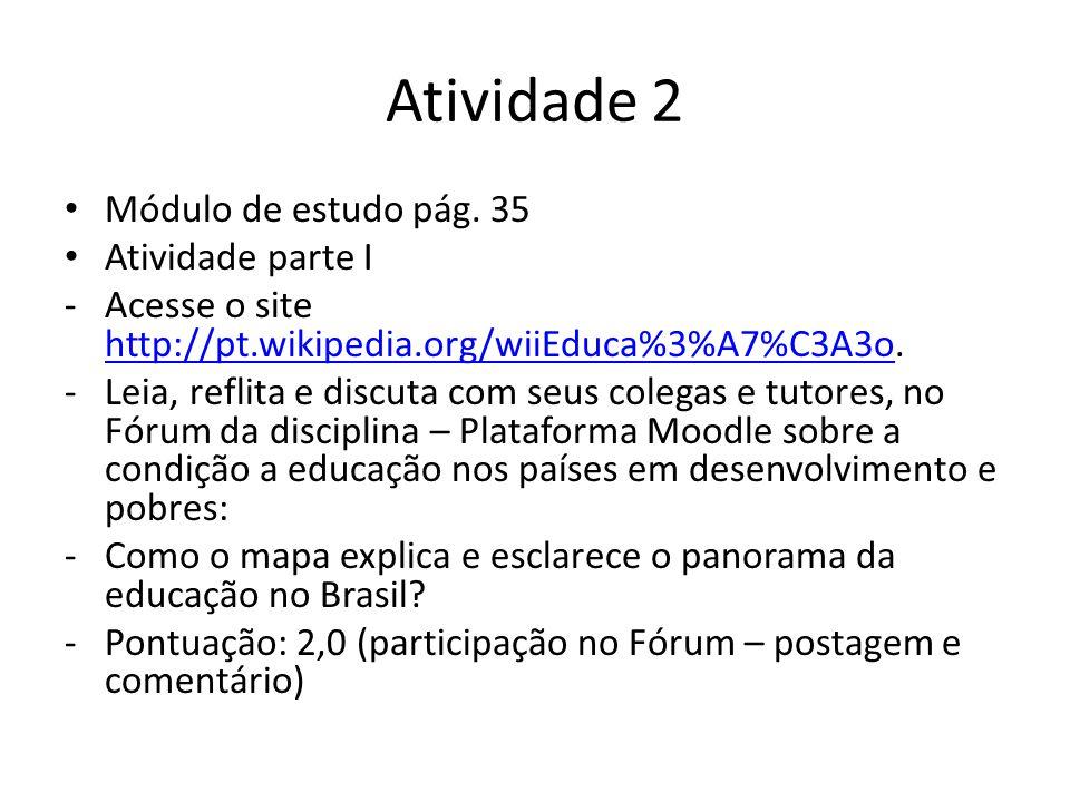 Atividade 2 Módulo de estudo pág. 35 Atividade parte I -Acesse o site http://pt.wikipedia.org/wiiEduca%3%A7%C3A3o. http://pt.wikipedia.org/wiiEduca%3%