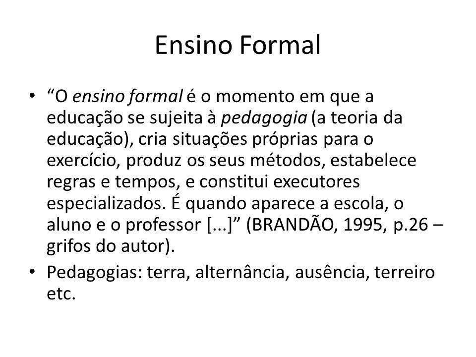 """Ensino Formal """"O ensino formal é o momento em que a educação se sujeita à pedagogia (a teoria da educação), cria situações próprias para o exercício,"""