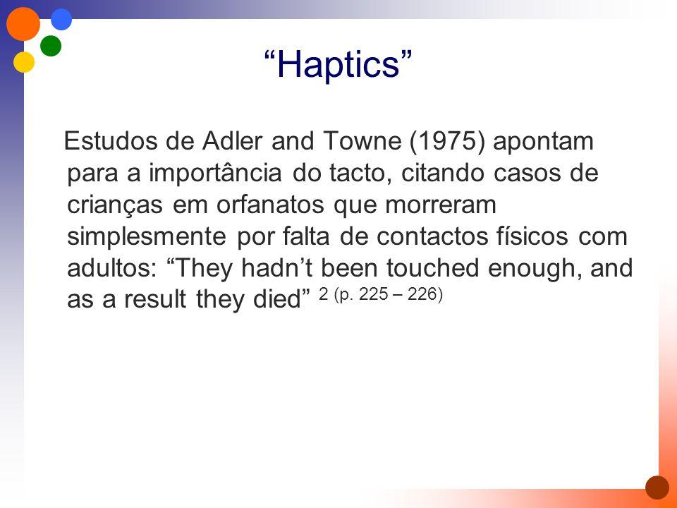 """""""Haptics"""" Estudos de Adler and Towne (1975) apontam para a importância do tacto, citando casos de crianças em orfanatos que morreram simplesmente por"""