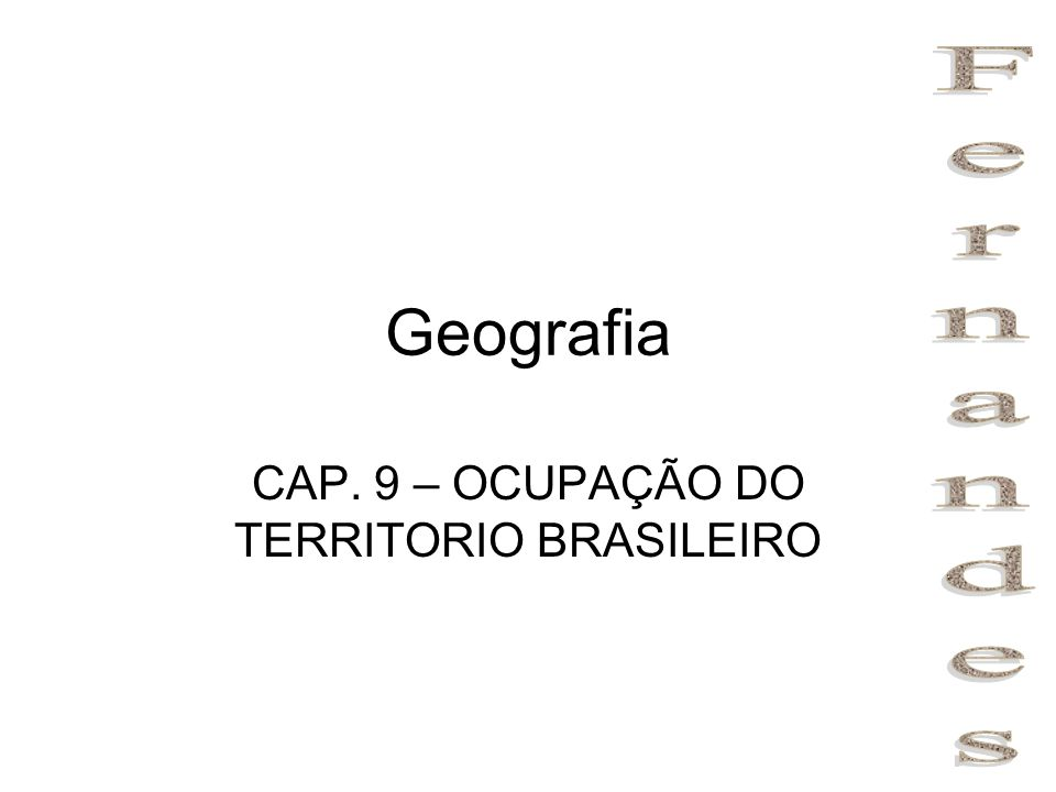 Geografia CAP. 9 – OCUPAÇÃO DO TERRITORIO BRASILEIRO