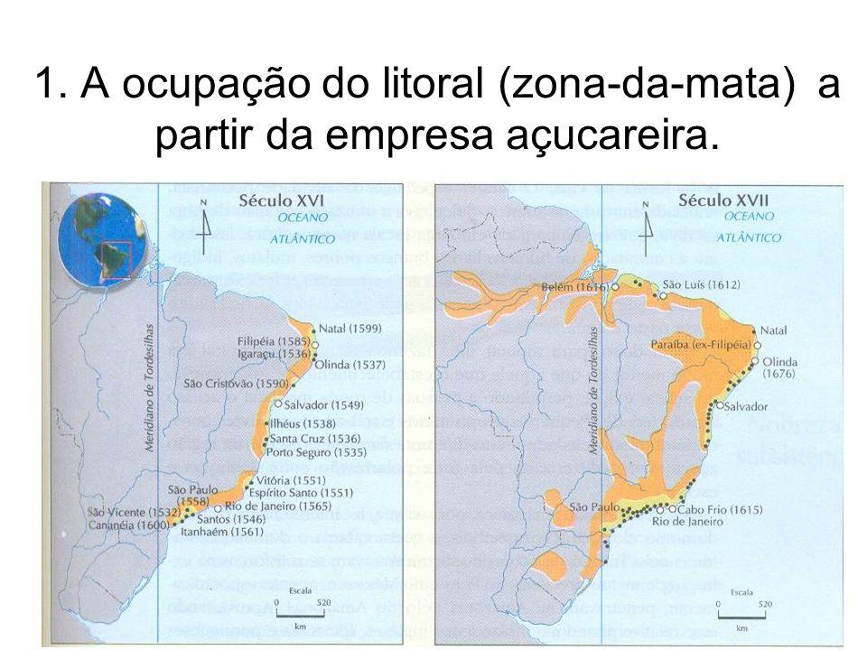 1. A ocupação do litoral (zona-da-mata) a partir da empresa açucareira.