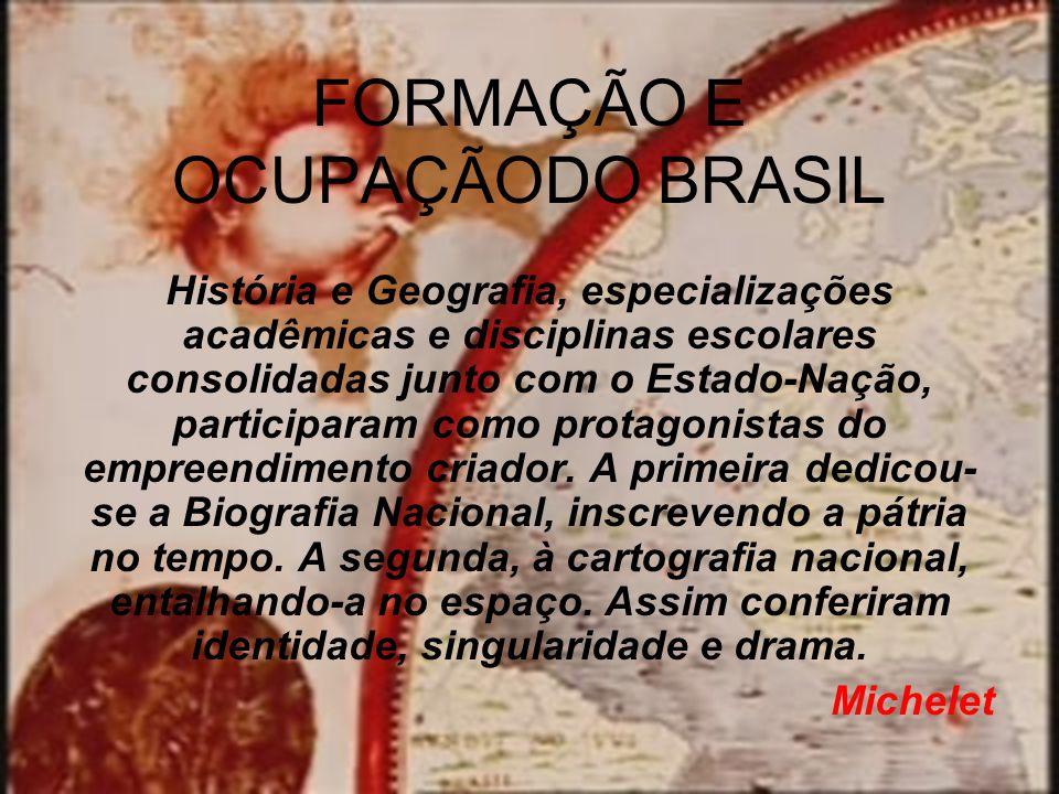 FORMAÇÃO E OCUPAÇÃODO BRASIL História e Geografia, especializações acadêmicas e disciplinas escolares consolidadas junto com o Estado-Nação, participaram como protagonistas do empreendimento criador.