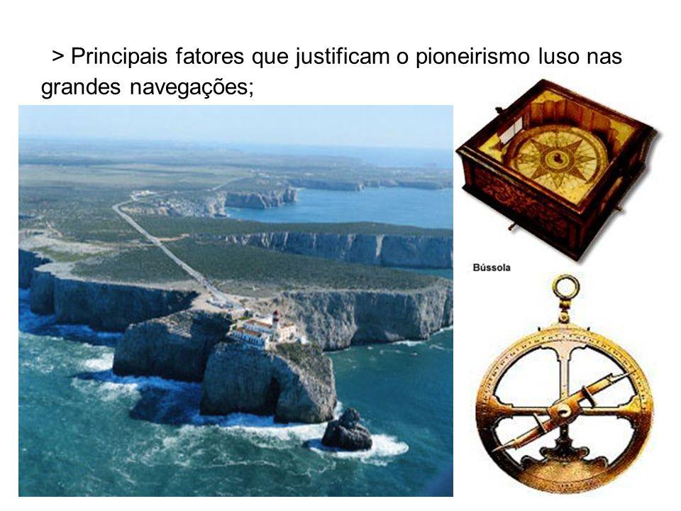 > Principais fatores que justificam o pioneirismo luso nas grandes navegações;