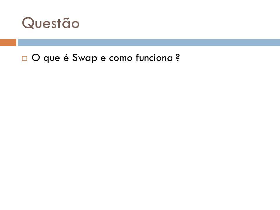 Questão  O que é Swap e como funciona ?