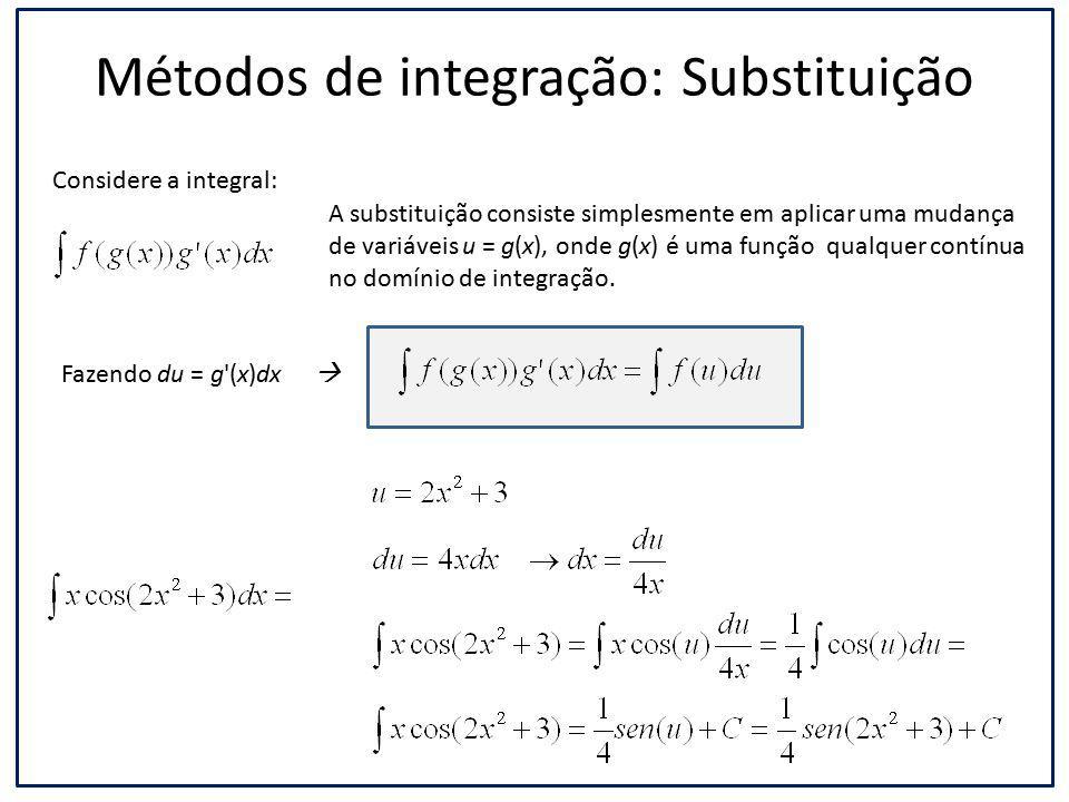 Métodos de integração: Substituição Considere a integral: A substituição consiste simplesmente em aplicar uma mudança de variáveis u = g(x), onde g(x)