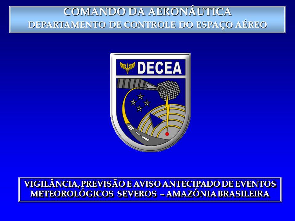 COMANDO DA AERONÁUTICA DEPARTAMENTO DE CONTROLE DO ESPAÇO AÉREO OBJETIVOOBJETIVO Apresentar como o DECEA operacionaliza a Previsão e a Vigilância de Tempo Severo nos Aeródromos da Amazônia Brasileira.
