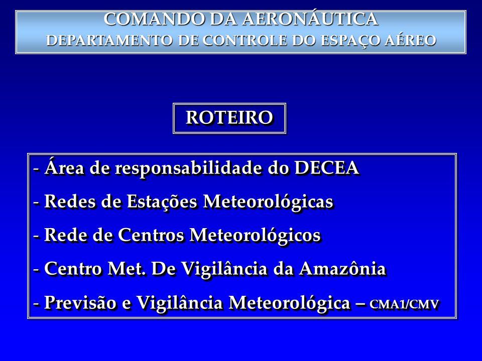 COMANDO DA AERONÁUTICA DEPARTAMENTO DE CONTROLE DO ESPAÇO AÉREO ROTEIROROTEIRO - Área de responsabilidade do DECEA - Redes de Estações Meteorológicas - Rede de Centros Meteorológicos - Centro Met.