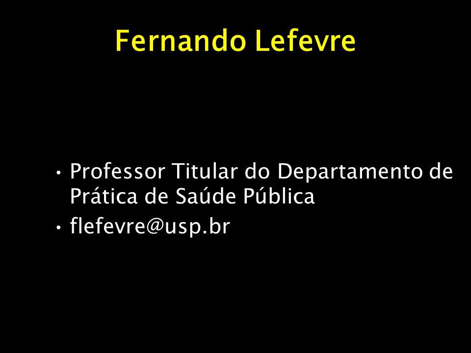Fernando Lefevre Professor Titular do Departamento de Prática de Saúde Pública flefevre@usp.br