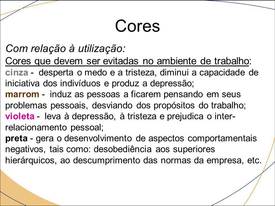 Cores Com relação à utilização: Cores que devem ser evitadas no ambiente de trabalho: cinza - desperta o medo e a tristeza, diminui a capacidade de in