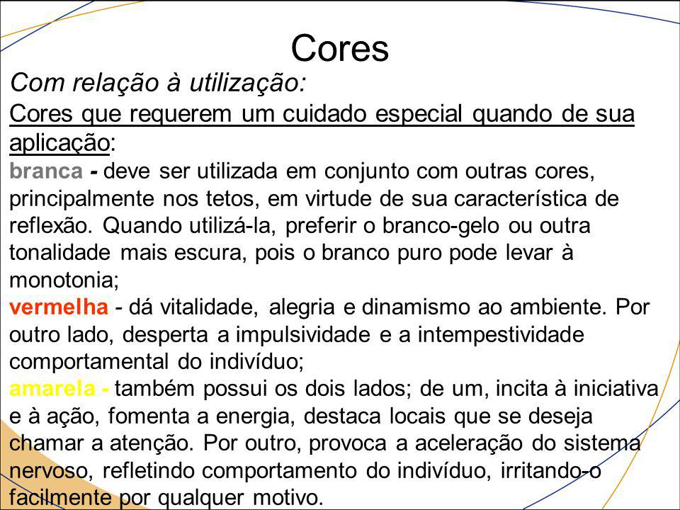 Cores Com relação à utilização: Cores que requerem um cuidado especial quando de sua aplicação: branca - deve ser utilizada em conjunto com outras cor