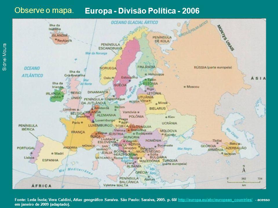 Observe o mapa. Europa - Divisão Política - 2006 Fonte: Leda Ísola; Vera Caldini, Atlas geográfico Saraiva. São Paulo: Saraiva, 2005. p. 60/ http://eu