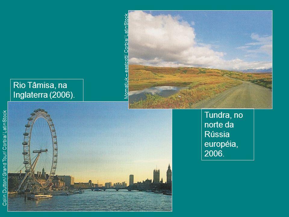 Tundra, no norte da Rússia européia, 2006. Momatiuk – eastcott/ Corbis/ LatinStock Rio Tâmisa, na Inglaterra (2006). Colin Dutton/ Grand Tour/ Corbia/