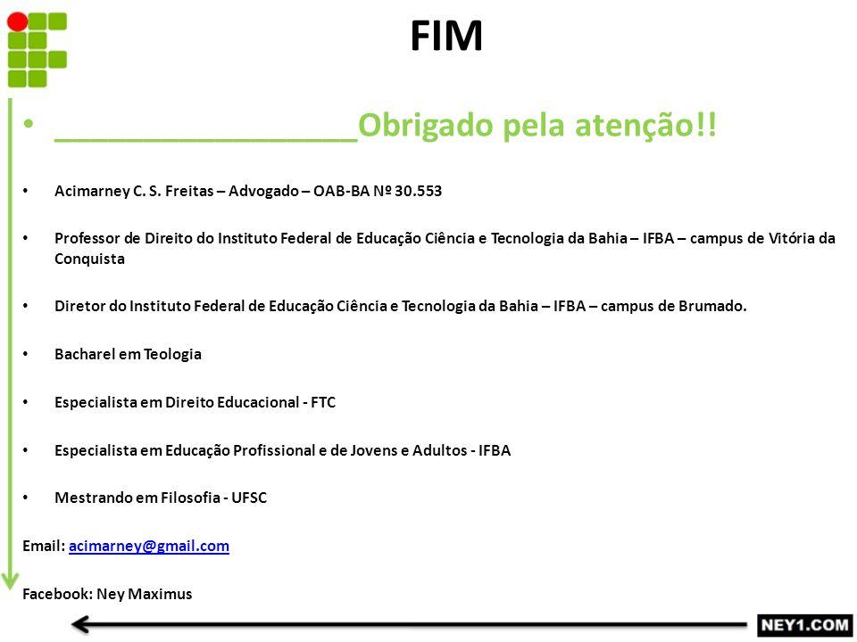 _________________Obrigado pela atenção!! Acimarney C. S. Freitas – Advogado – OAB-BA Nº 30.553 Professor de Direito do Instituto Federal de Educação C
