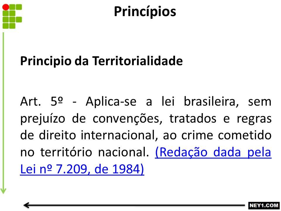 Principio da Territorialidade Art. 5º - Aplica-se a lei brasileira, sem prejuízo de convenções, tratados e regras de direito internacional, ao crime c