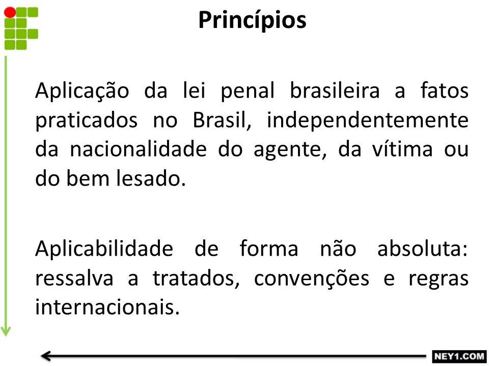 Aplicação da lei penal brasileira a fatos praticados no Brasil, independentemente da nacionalidade do agente, da vítima ou do bem lesado. Aplicabilida