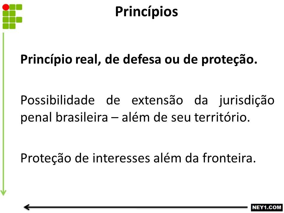 Princípio real, de defesa ou de proteção. Possibilidade de extensão da jurisdição penal brasileira – além de seu território. Proteção de interesses al