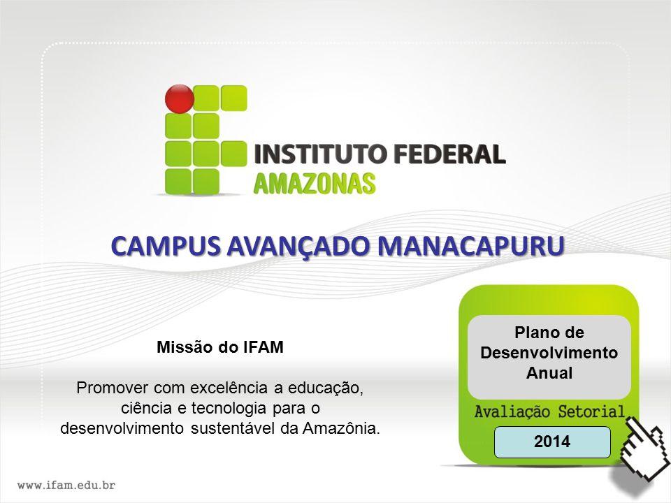 Missão do IFAM Promover com excelência a educação, ciência e tecnologia para o desenvolvimento sustentável da Amazônia.