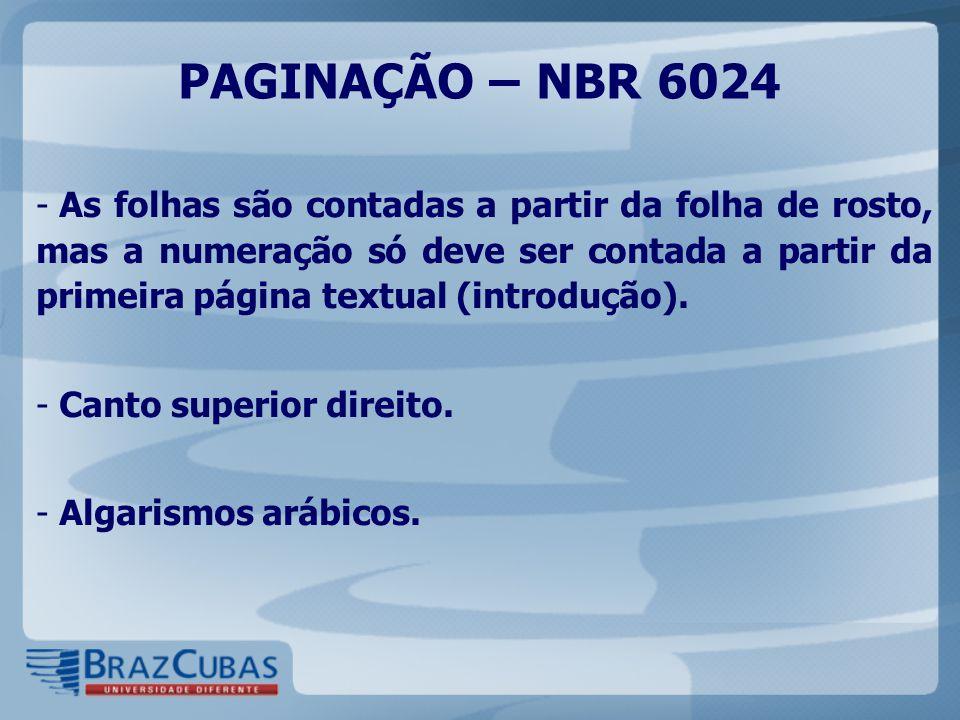PAGINAÇÃO – NBR 6024 - As folhas são contadas a partir da folha de rosto, mas a numeração só deve ser contada a partir da primeira página textual (int
