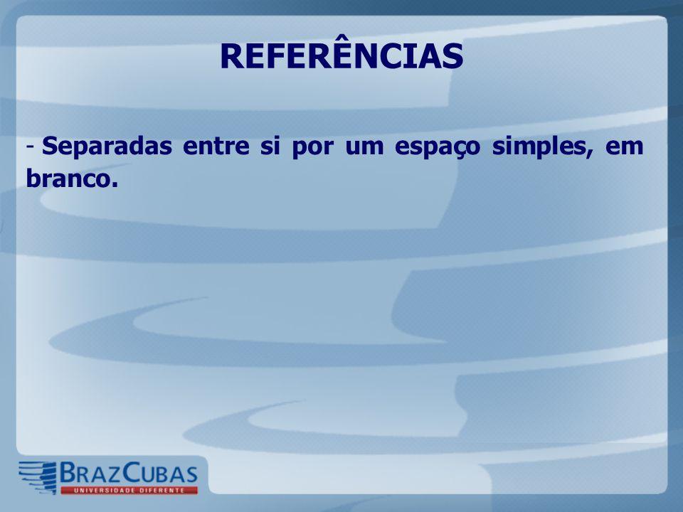 REFERÊNCIAS - Separadas entre si por um espaço simples, em branco.