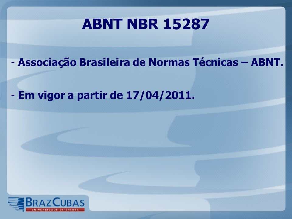 ABNT NBR 15287 - Associação Brasileira de Normas Técnicas – ABNT. - Em vigor a partir de 17/04/2011.