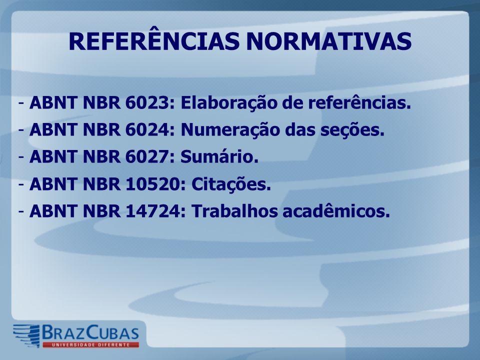 REFERÊNCIAS NORMATIVAS - ABNT NBR 6023: Elaboração de referências. - ABNT NBR 6024: Numeração das seções. - ABNT NBR 6027: Sumário. - ABNT NBR 10520: