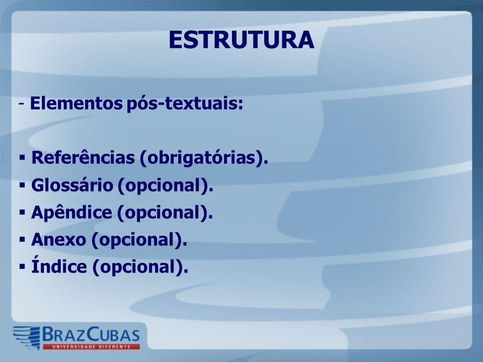 ESTRUTURA - Elementos pós-textuais:  Referências (obrigatórias).  Glossário (opcional).  Apêndice (opcional).  Anexo (opcional).  Índice (opciona