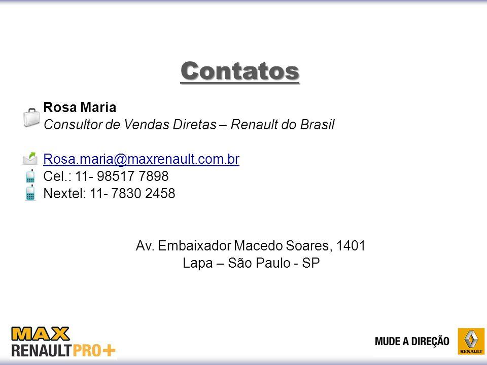 Rosa Maria Consultor de Vendas Diretas – Renault do Brasil Rosa.maria@maxrenault.com.br Cel.: 11- 98517 7898 Nextel: 11- 7830 2458 Av. Embaixador Mace