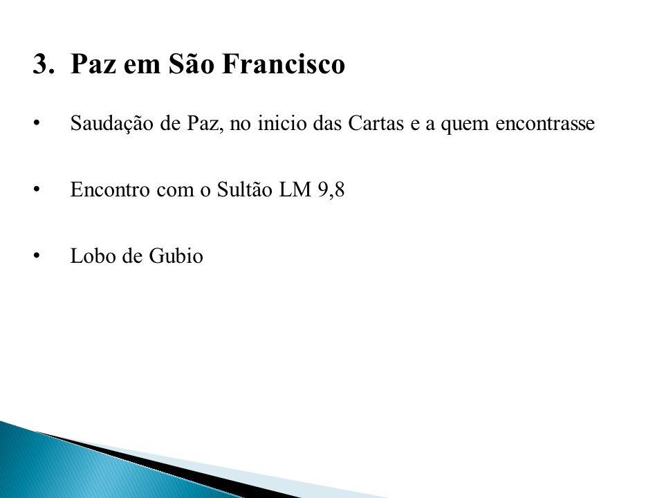 3.Paz em São Francisco Saudação de Paz, no inicio das Cartas e a quem encontrasse Encontro com o Sultão LM 9,8 Lobo de Gubio