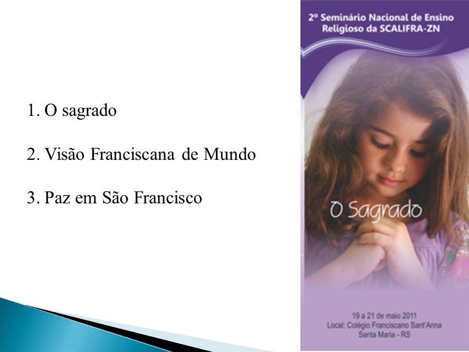 1.O sagrado 2.Visão Franciscana de Mundo 3.Paz em São Francisco