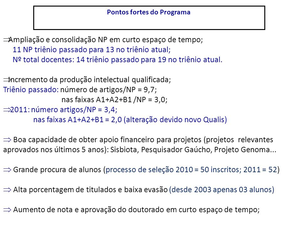 Pontos fortes do Programa  Ampliação e consolidação NP em curto espaço de tempo; 11 NP triênio passado para 13 no triênio atual; Nº total docentes: 1
