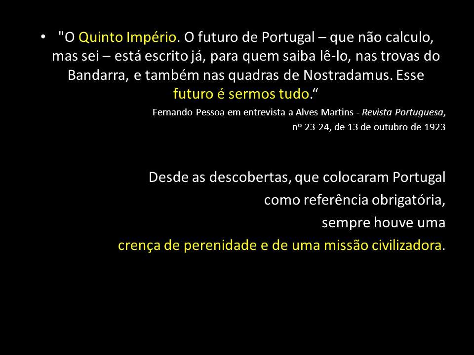 Fernando Pessoa (1888-1935) Não há separação essencial entre os povos que falam a língua portuguesa.