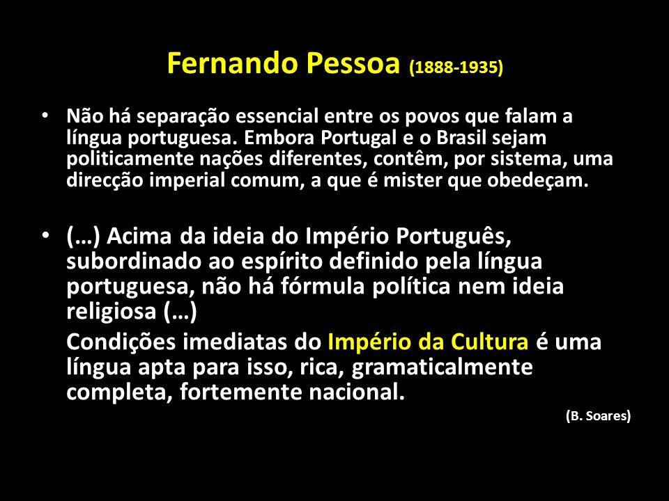 Fernando Pessoa (1888-1935) Não há separação essencial entre os povos que falam a língua portuguesa. Embora Portugal e o Brasil sejam politicamente na