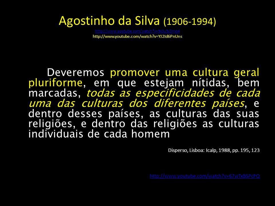 (...) Deveremos promover uma cultura geral pluriforme, em que estejam nítidas, bem marcadas, todas as especificidades de cada uma das culturas dos dif
