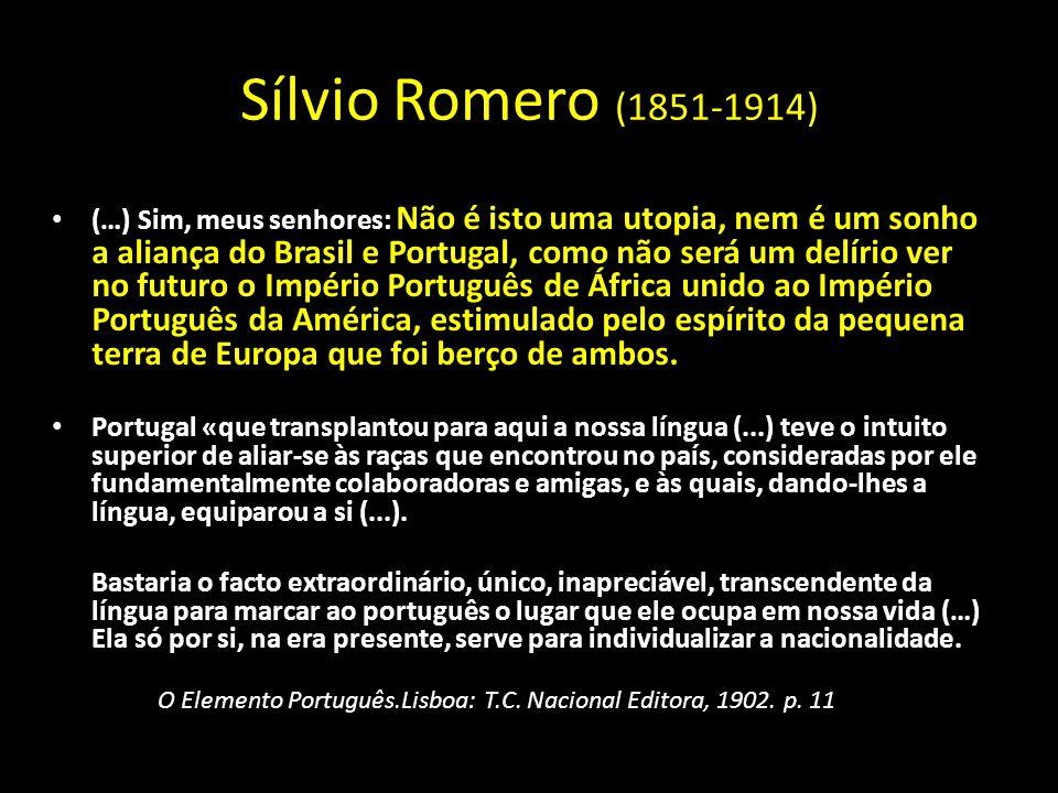 (…) Sim, meus senhores: Não é isto uma utopia, nem é um sonho a aliança do Brasil e Portugal, como não será um delírio ver no futuro o Império Portugu