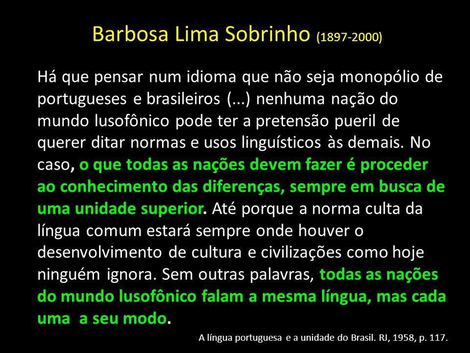 Barbosa Lima Sobrinho (1897-2000) Há que pensar num idioma que não seja monopólio de portugueses e brasileiros (...) nenhuma nação do mundo lusofônico