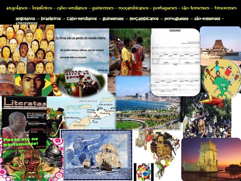 angolanos – brasileiros – cabo-verdianos – guineenses – moçambicanos – portugueses – são-tomenses - timorenses