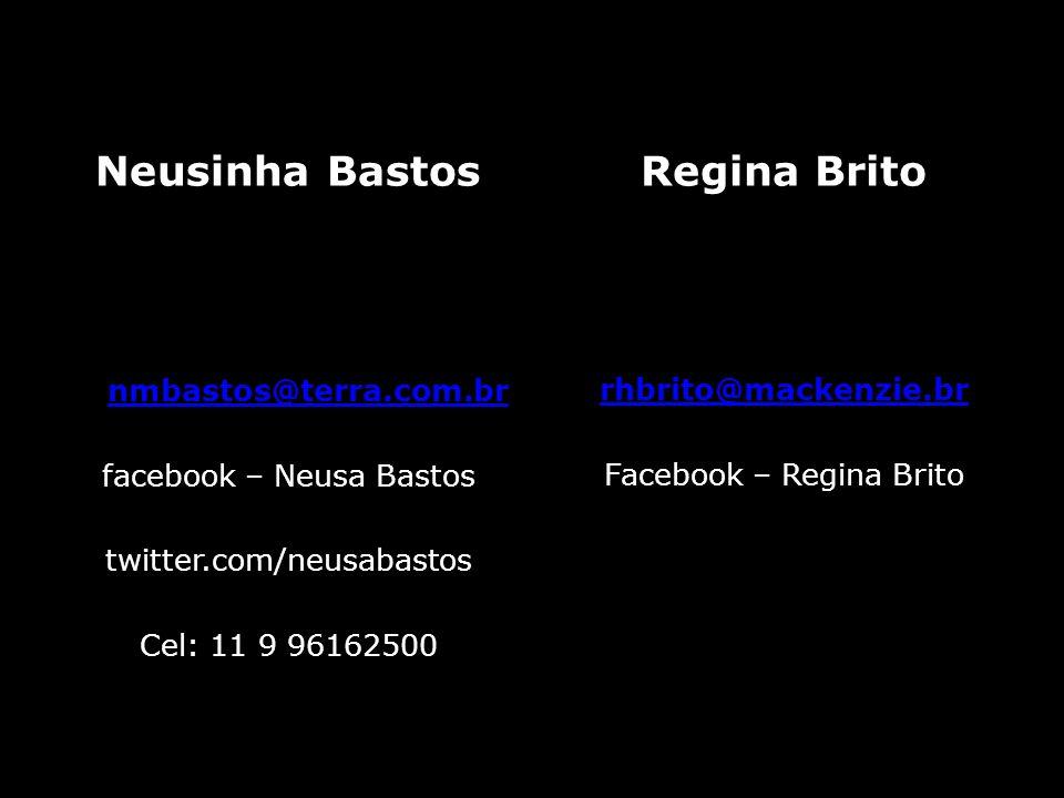 Neusinha Bastos nmbastos@terra.com.br facebook – Neusa Bastos twitter.com/neusabastos Cel: 11 9 96162500 Regina Brito rhbrito@mackenzie.br Facebook –
