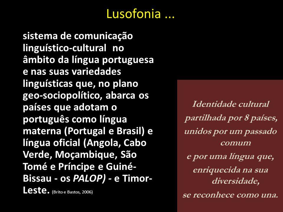 Lusofonia... sistema de comunicação linguístico-cultural no âmbito da língua portuguesa e nas suas variedades linguísticas que, no plano geo-sociopolí