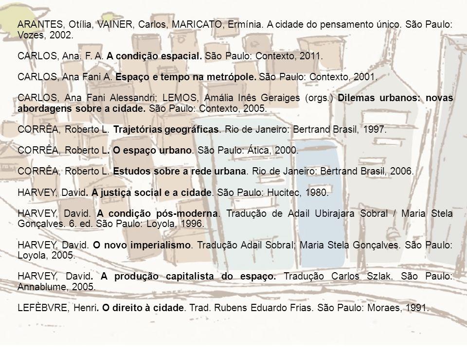ARANTES, Otília, VAINER, Carlos, MARICATO, Ermínia. A cidade do pensamento único. São Paulo: Vozes, 2002. CARLOS, Ana. F. A. A condição espacial. São