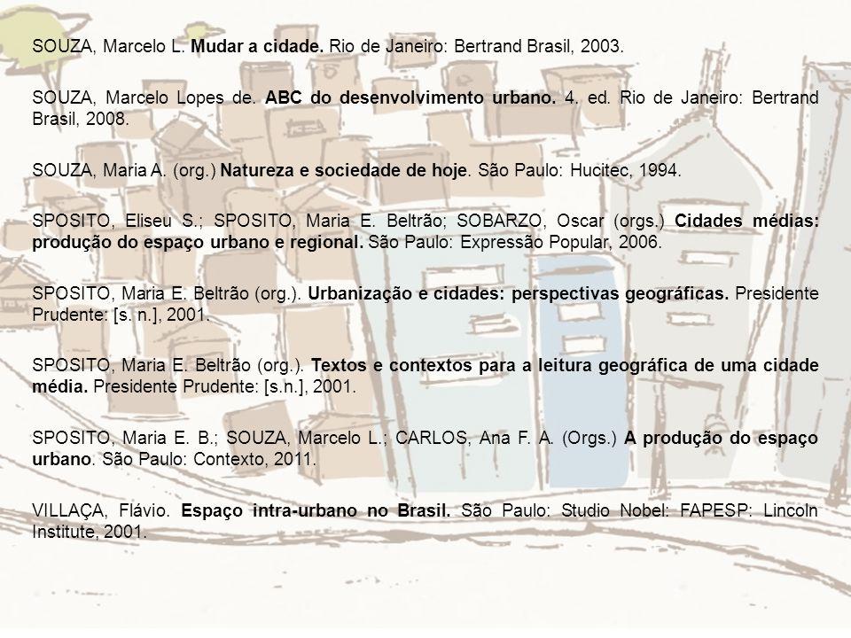 SOUZA, Marcelo L. Mudar a cidade. Rio de Janeiro: Bertrand Brasil, 2003. SOUZA, Marcelo Lopes de. ABC do desenvolvimento urbano. 4. ed. Rio de Janeiro