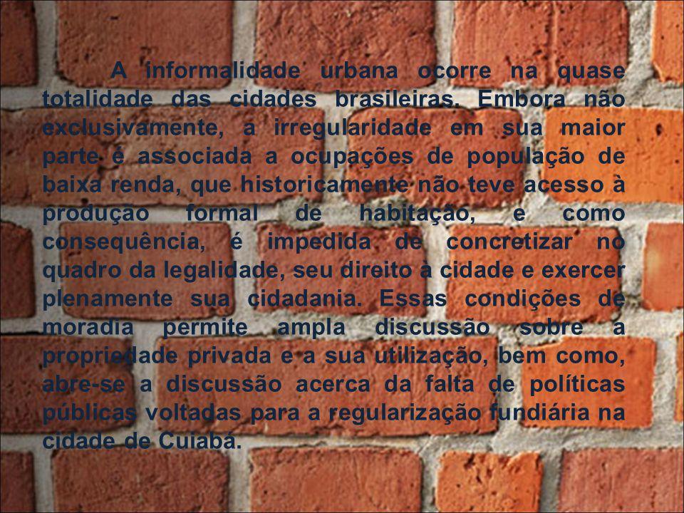 A informalidade urbana ocorre na quase totalidade das cidades brasileiras. Embora não exclusivamente, a irregularidade em sua maior parte é associada
