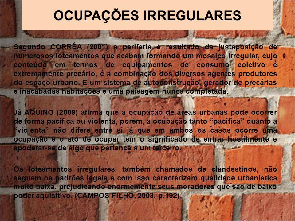 OCUPAÇÕES IRREGULARES Segundo CORRÊA (2001) a periferia é resultado da justaposição de numerosos loteamentos que acabam formando um mosaico irregular,