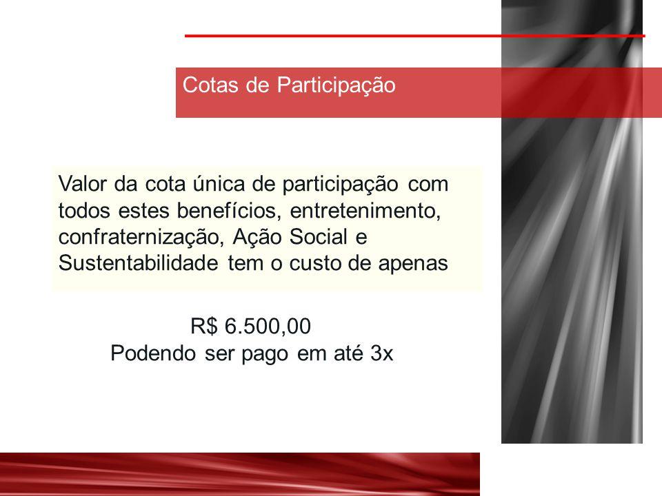 Cotas de Participação R$ 6.500,00 Podendo ser pago em até 3x Valor da cota única de participação com todos estes benefícios, entretenimento, confraternização, Ação Social e Sustentabilidade tem o custo de apenas