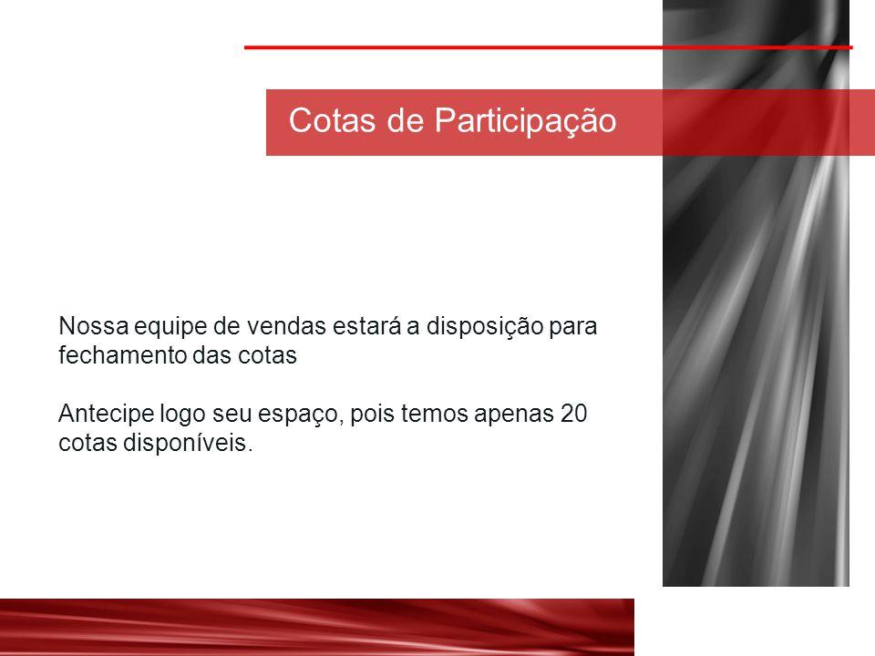 Cotas de Participação Nossa equipe de vendas estará a disposição para fechamento das cotas Antecipe logo seu espaço, pois temos apenas 20 cotas disponíveis.