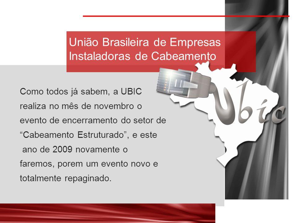União Brasileira de Empresas Instaladoras de Cabeamento Como todos já sabem, a UBIC realiza no mês de novembro o evento de encerramento do setor de Cabeamento Estruturado , e este ano de 2009 novamente o faremos, porem um evento novo e totalmente repaginado.
