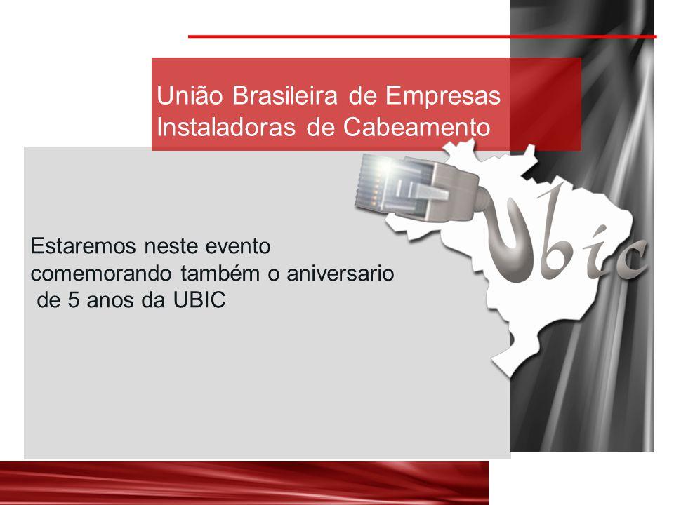 Estaremos neste evento comemorando também o aniversario de 5 anos da UBIC União Brasileira de Empresas Instaladoras de Cabeamento
