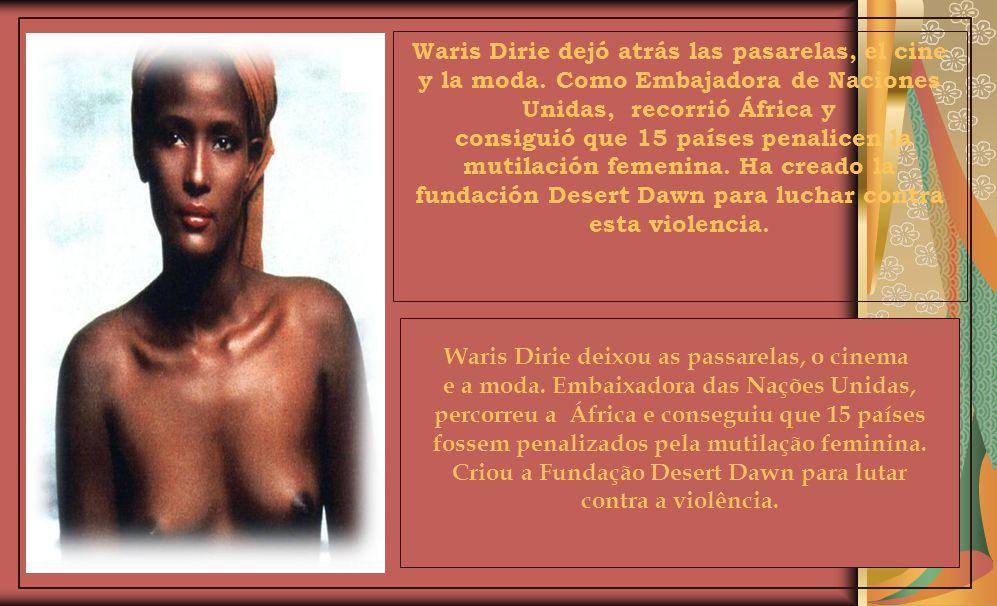 Como en un cuento de hadas, Waris Dirie, se convirtió en una de las modelos más solicitadas de la época. Un día mientras fregaba Pisos En una tienda,